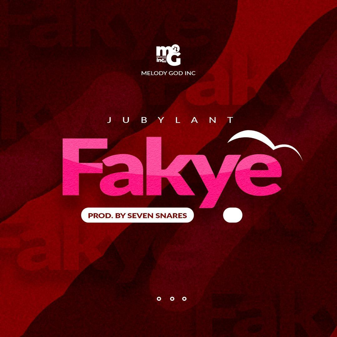Jubylant – Fakye (Prod By SevenSnares) Mp3 Download